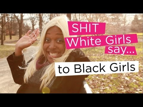 Shit White Girls Say